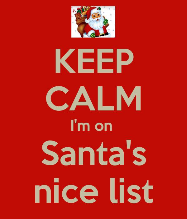 KEEP CALM I'm on Santa's nice list - KEEP CALM AND CARRY ON Image ...