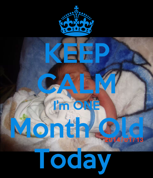 KEEP CALM I'm ONE Month Old Today Poster | Wendy Mrtz ...