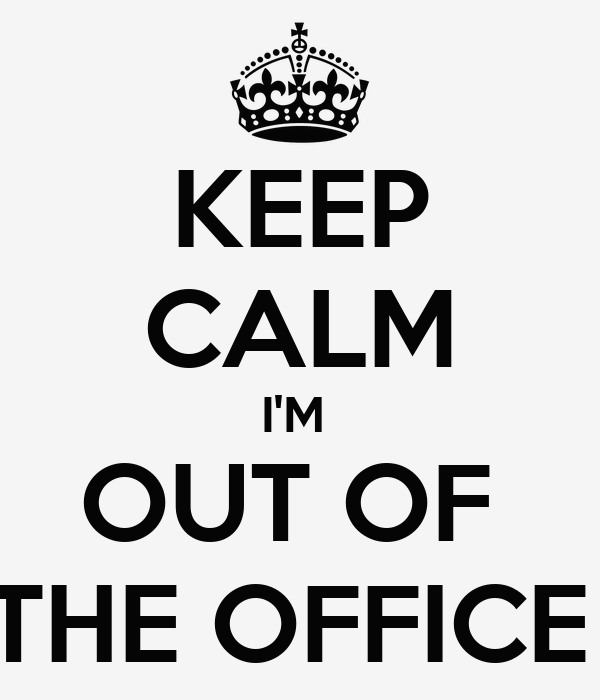 KEEP CALM I'M OUT OF THE OFFICE Poster | Lori | Keep Calm ...