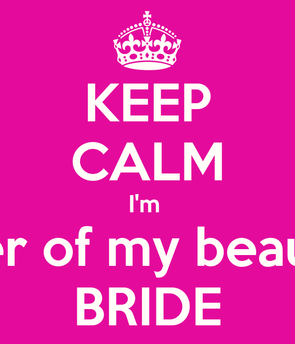 KEEP CALM I'm  Sister of my beautiful BRIDE