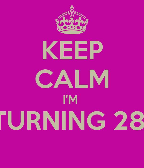 Keep Calm I M Turning 28 Poster Sara Jane Keep Calm O Matic