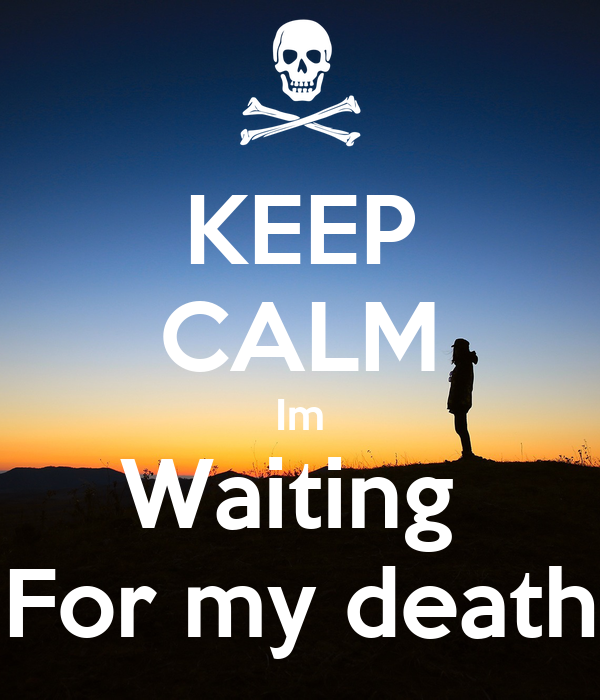 Keep Calm Im Waiting For My Death Poster Afrid Keep Calm O Matic