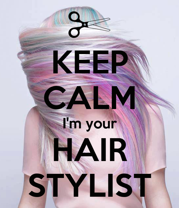 hair styling quotes keep calm i m your hair stylist poster lexie keep calm 4512