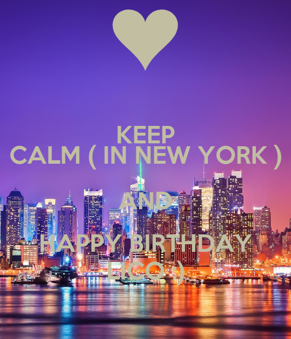 KEEP CALM ( IN NEW YORK ) AND HAPPY BIRTHDAY LICO