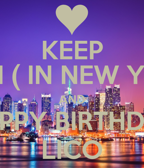 KEEP CALM ( IN NEW YORK ) AND HAPPY BIRTHDAY LICO Poster