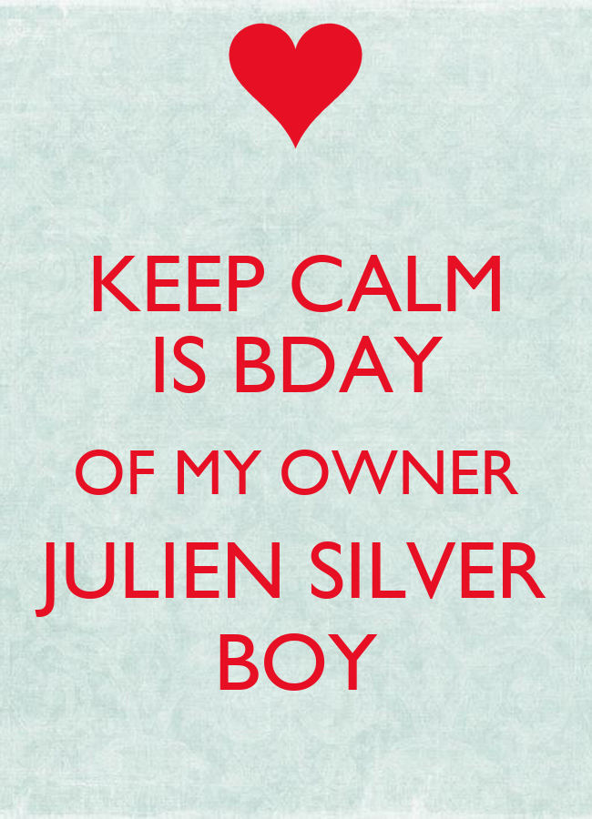 KEEP CALM IS BDAY OF MY OWNER JULIEN SILVER BOY Poster