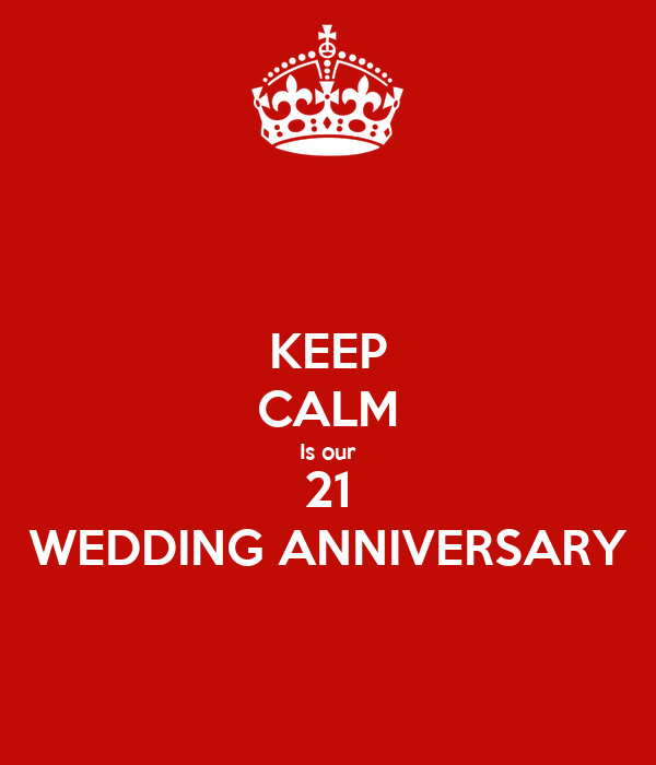 21 Wedding Anniversary Gifts: KEEP CALM Is Our 21 WEDDING ANNIVERSARY Poster
