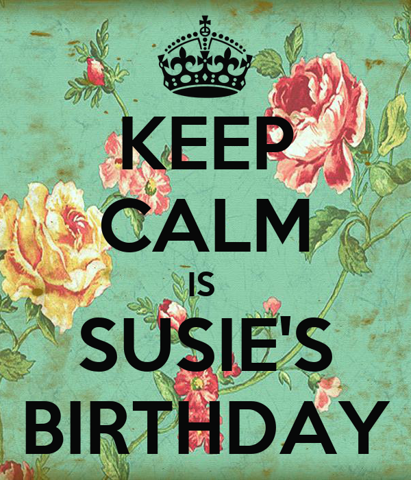 KEEP CALM IS SUSIE'S BIRTHDAY Poster