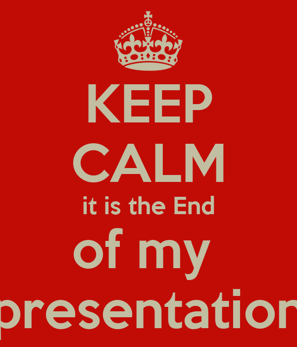 KEEP CALM it is the End of my presentation Poster | farida ...