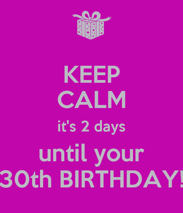 Keep Calm It S 2 Days Until Your 30th Birthday Poster Mel Keep Calm O Matic
