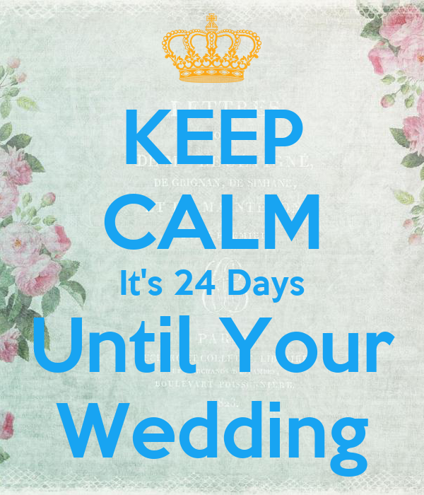 Keep Calm Its 24 Days Until Your Wedding