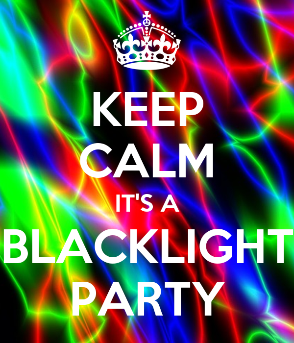 KEEP CALM ITS A BLACKLIGHT PARTY