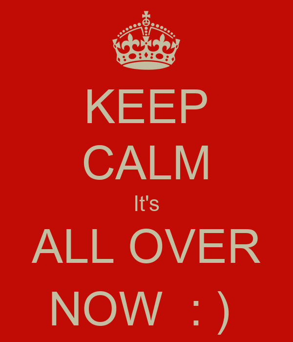 Keep calm it s all over now keep calm and carry on image