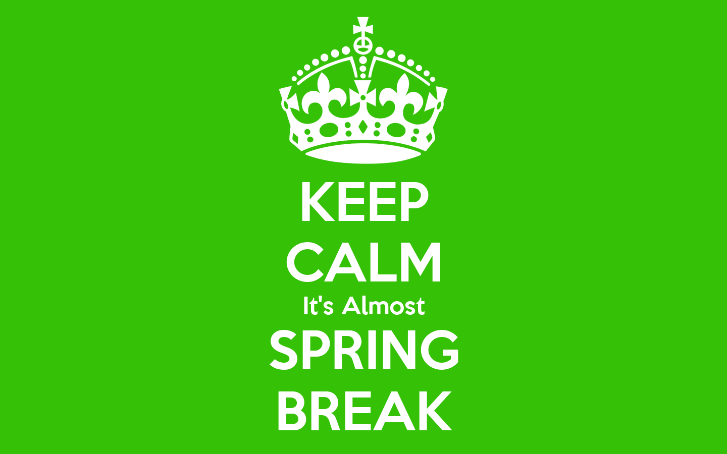Keep Calm It S Almost Spring Break Keep Calm And Carry