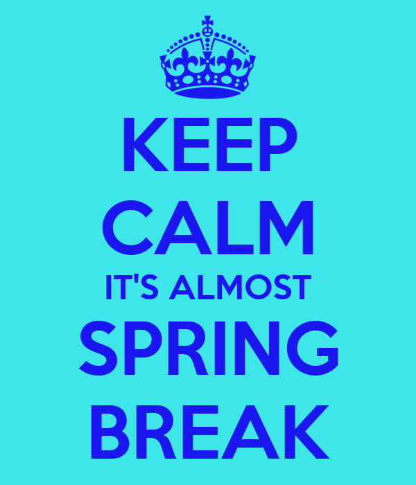 KEEP CALM IT'S ALMOST SPRING BREAK Poster | Kails | Keep ...