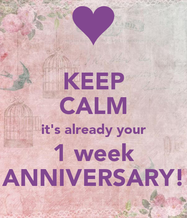 keep calm its already your 1 week anniversary poster sarah keep calm o matic