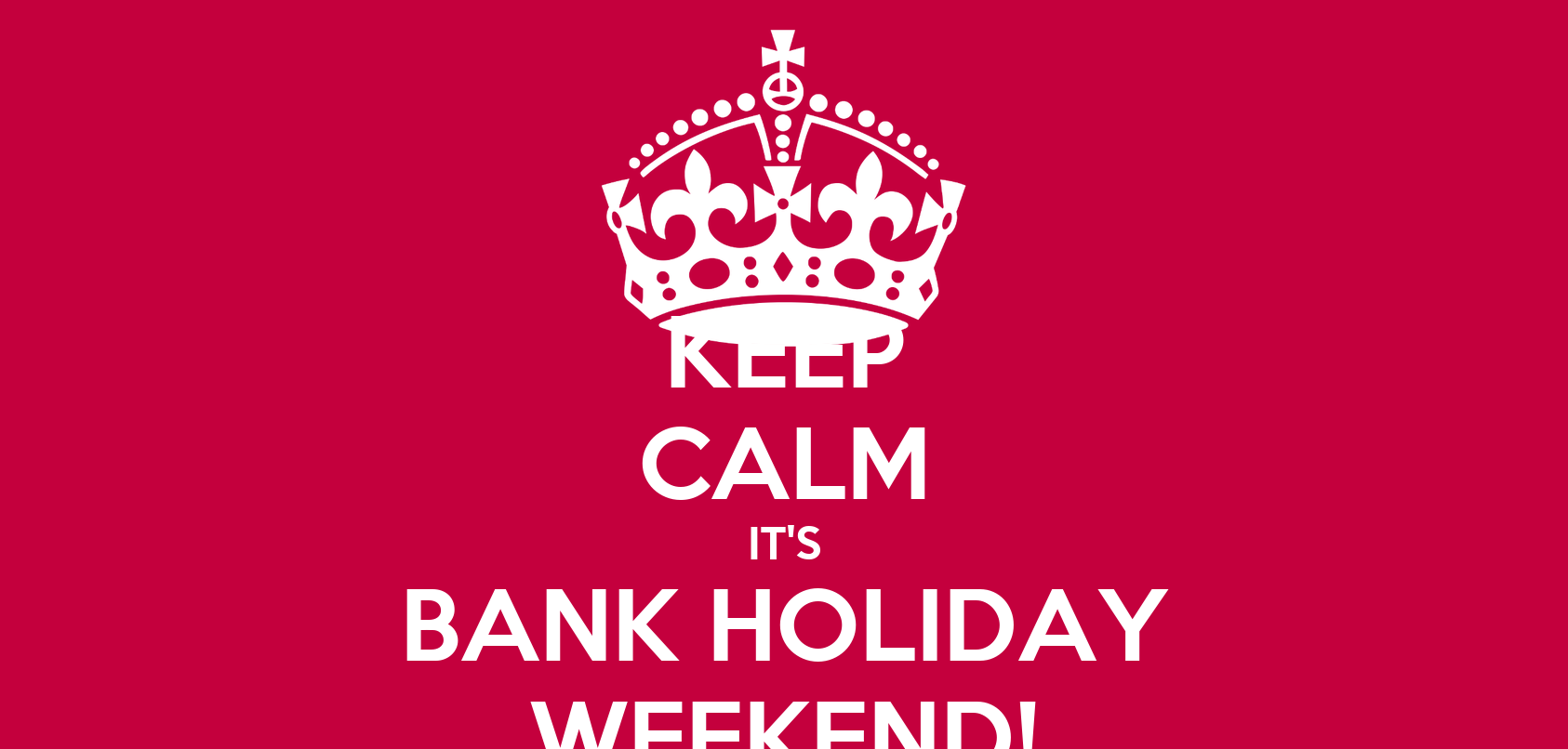 Keep calm it s bank holiday weekend