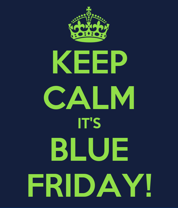 https://sd.keepcalm-o-matic.co.uk/i/keep-calm-it-s-blue-friday.png