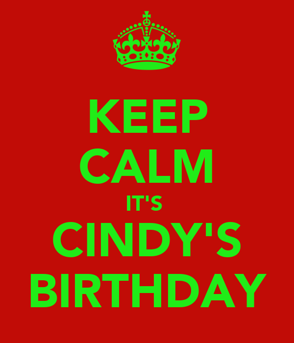 keep-calm-it-s-cindy-s-birthday-2.png