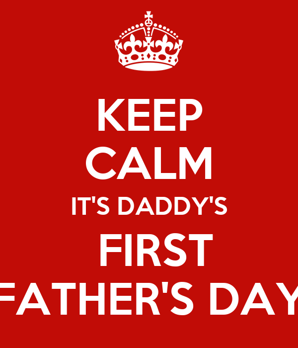 keep calm it s daddy s first father s day poster ana keep calm o