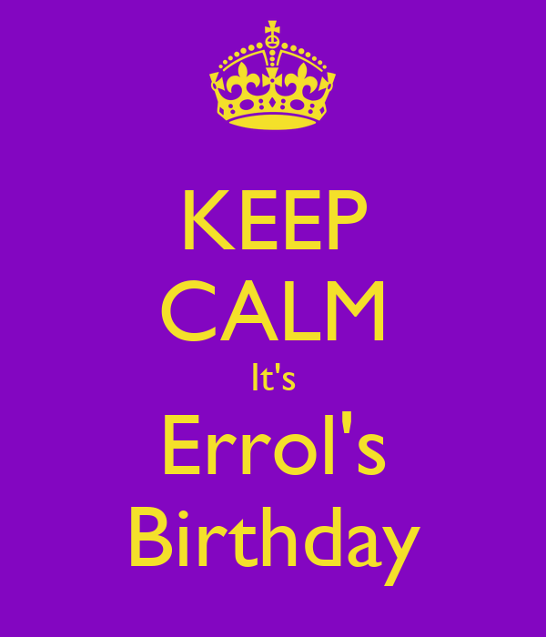 Keep Calm It's Errol's Birthday