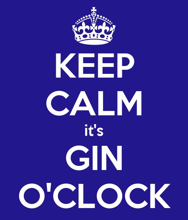 KEEP CALM it's GIN O'CLOCK