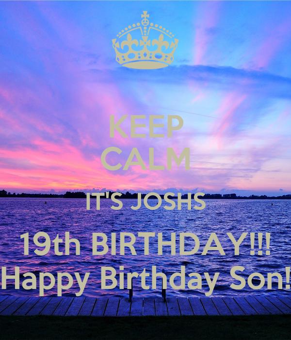 keep calm its joshs 19th birthday happy birthday son