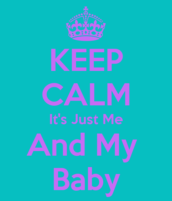 Keep Calm Its Just Me And My Baby Poster Jam Keep Calm O Matic