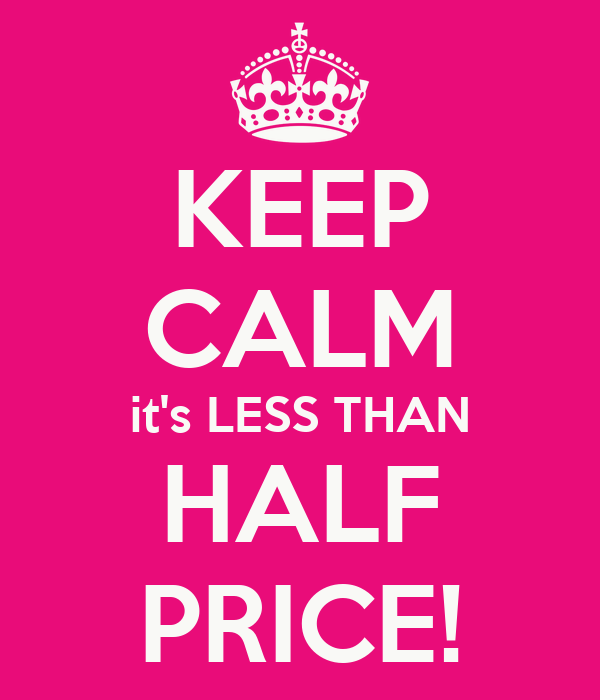2013939c6e328 KEEP CALM it's LESS THAN HALF PRICE! Poster | Emma west | Keep Calm ...