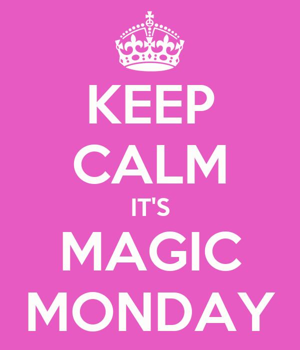 KEEP CALM IT'S MAGIC MONDAY Poster   Gb   Keep Calm-o-Matic