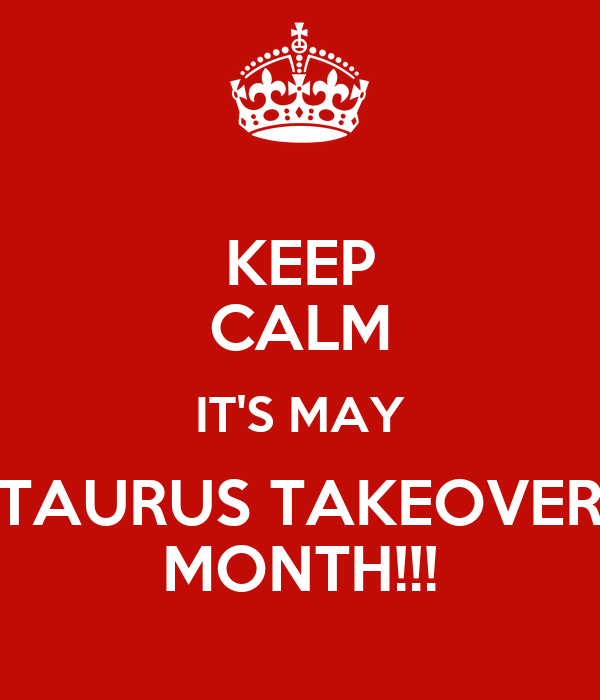 KEEP CALM IT'S MAY TAURUS TAKEOVER MONTH!!! Poster