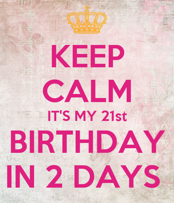 keep calm it s my 21st birthday in 2 days poster daniela keep