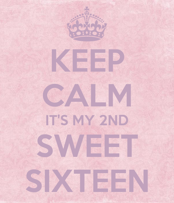 http://sd.keepcalm-o-matic.co.uk/i/keep-calm-it-s-my-2nd-sweet-sixteen.png