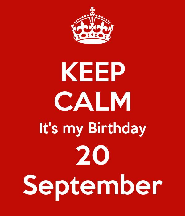 KEEP CALM Itu0027s My Birthday 20 September