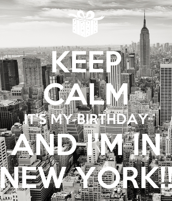 KEEP CALM IT'S MY BIRTHDAY AND I'M IN NEW YORK!! Poster