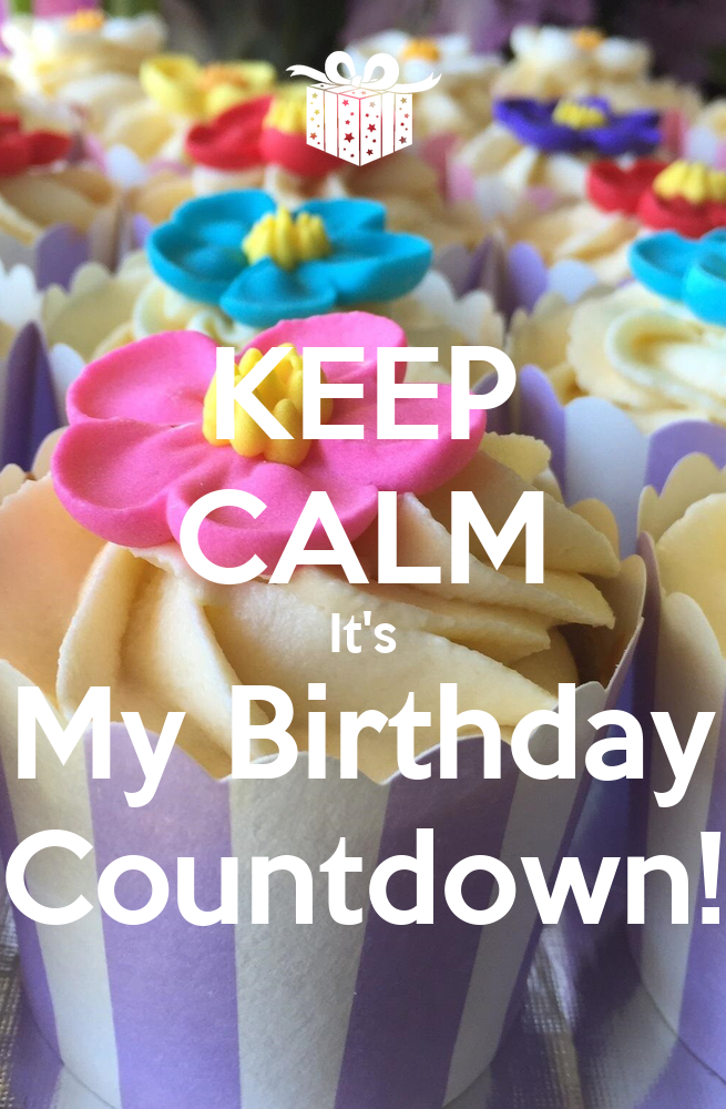 Keep calm it 39 s my birthday countdown keep calm and carry on image generator - Birthday countdown wallpaper ...