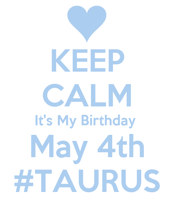 May The 4th Be With You Birthday: KEEP CALM It's My Birthday May 4th #TAURUS Poster