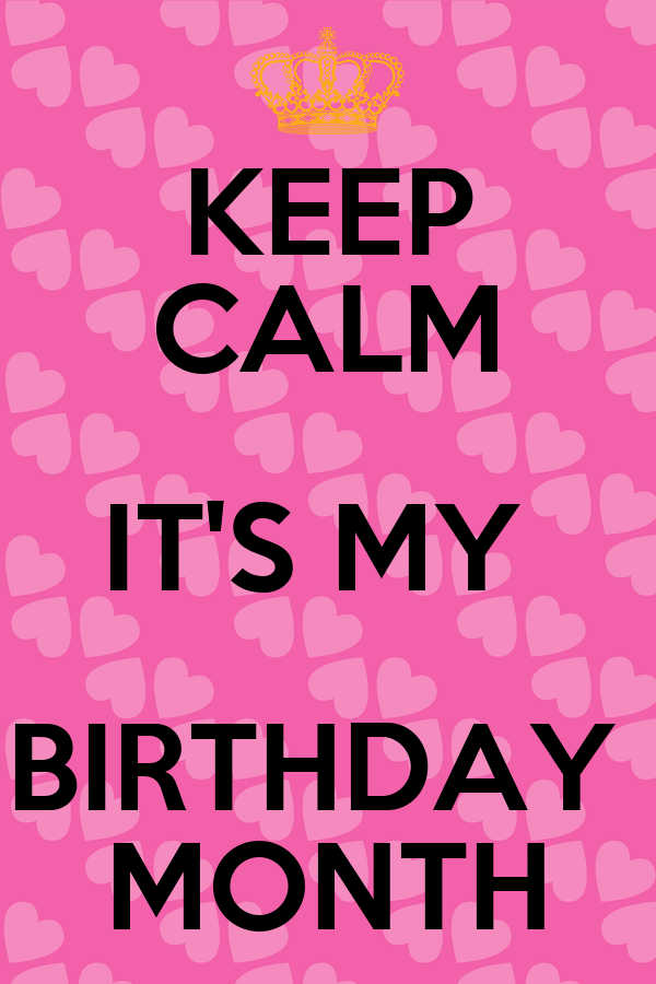KEEP CALM IT'S MY BIRTHDAY MONTH - KEEP CALM AND CARRY ON ...