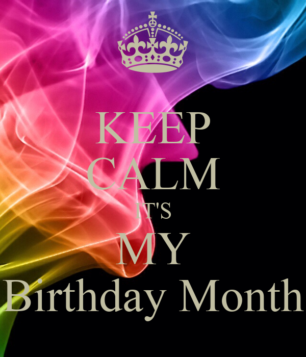 Keep Calm It S My Birthday Month Keep Calm And Carry On