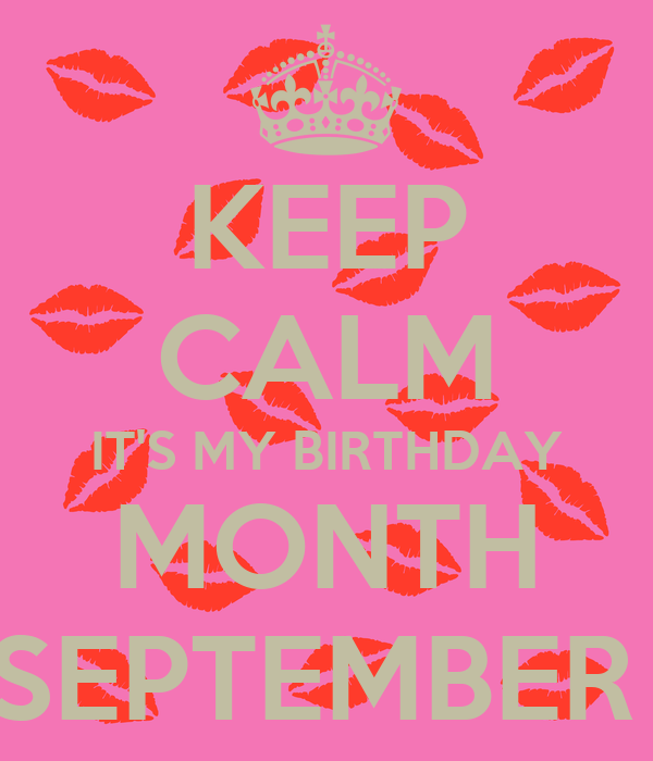 Exceptional KEEP CALM ITu0027S MY BIRTHDAY MONTH SEPTEMBER
