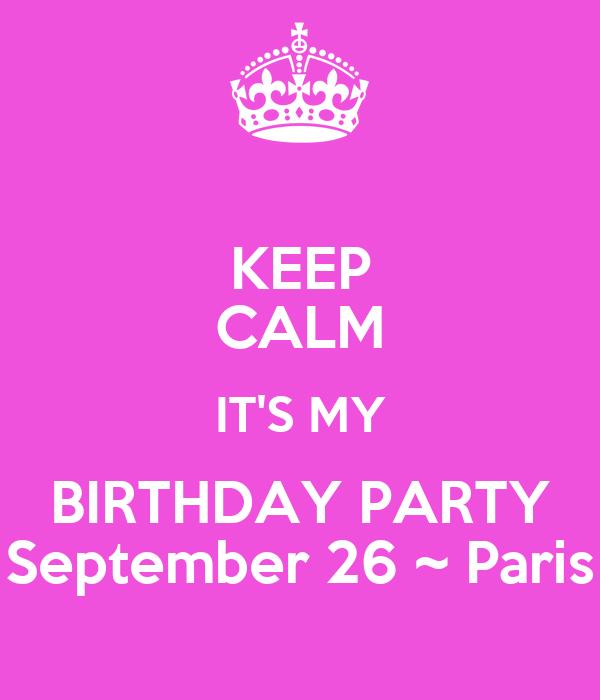 KEEP CALM ITu0027S MY BIRTHDAY PARTY September 26 ~ Paris