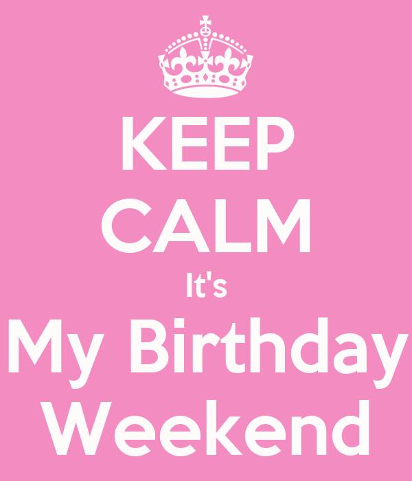 Keep Calm Its my birthday!!!!!  Keep Calm  Meme Generator