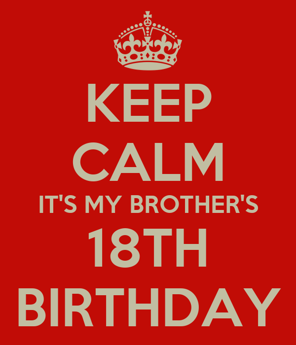 [Image: keep-calm-it-s-my-brother-s-18th-birthday-1.png]