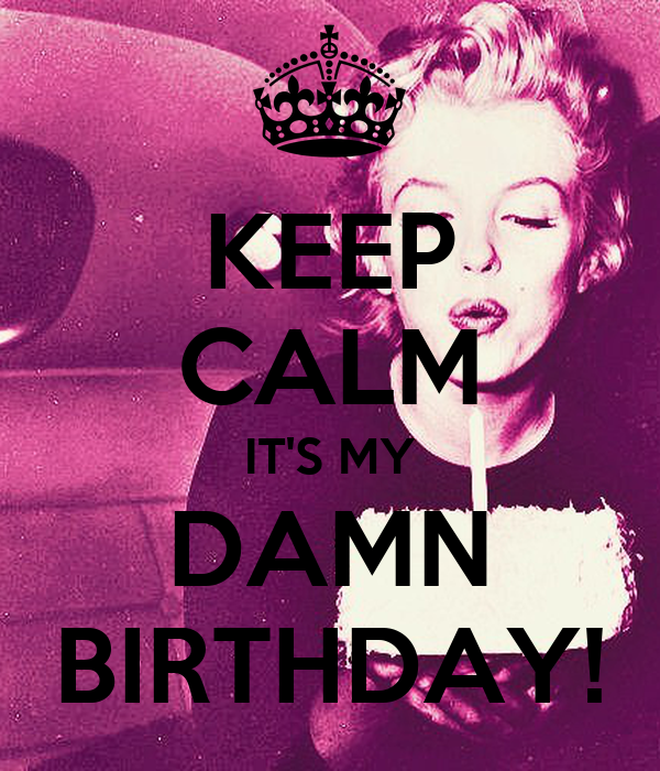 KEEP CALM IT'S MY DAMN BIRTHDAY! Poster | Larissa | Keep Calm-o-Matic