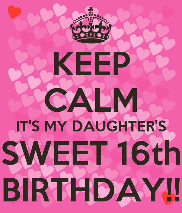 KEEP CALM IT'S MY DAUGHTER'S SWEET 16th BIRTHDAY!! Poster