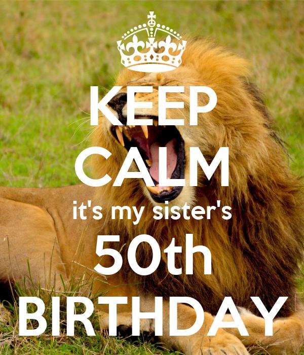 KEEP CALM Its My Sisters 50th BIRTHDAY