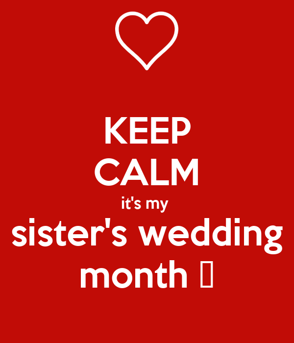 My Sisters Wedding: KEEP CALM It's My Sister's Wedding Month 👐 Poster