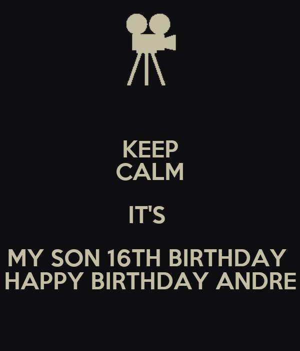 KEEP CALM IT'S MY SON 16TH BIRTHDAY HAPPY BIRTHDAY ANDRE