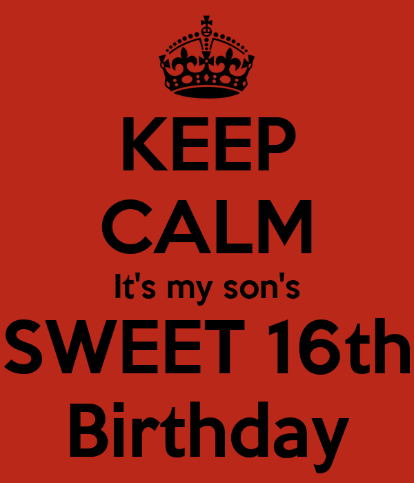 KEEP CALM It's My Son's SWEET 16th Birthday Poster