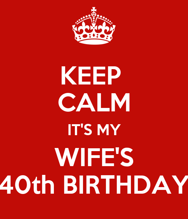 40th Birthday Wishes For Wife ~ Keep calm it s my wife th birthday poster mq o matic